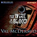The Wire in the Blood: A Tony Hill & Carol Jordan Mystery, Book 2 (       UNABRIDGED) by Val McDermid Narrated by Michael Tudor Barnes