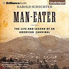 Man-Eater: The Life and Legend of an American Cannibal (       UNABRIDGED) by Harold Schechter Narrated by Eric G. Dove