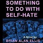 Something to Do with Self-Hate Hörbuch von Brian Alan Ellis Gesprochen von: Mary Moore Dalton