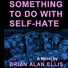 Something to Do with Self-Hate Audiobook by Brian Alan Ellis Narrated by Mary Moore Dalton