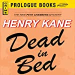 Dead in Bed (       UNABRIDGED) by Henry Kane Narrated by Stephen Bel Davies