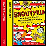 How Harry Riddles Mega-Massively Broke the School: Shoutykid, Book 2 | Simon Mayle
