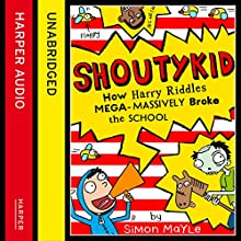 How Harry Riddles Mega-Massively Broke the School: Shoutykid, Book 2 (       UNABRIDGED) by Simon Mayle Narrated by Daniel Coonan