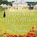 Softly Grow the Poppies Audiobook by Audrey Howard Narrated by Carole Boyd