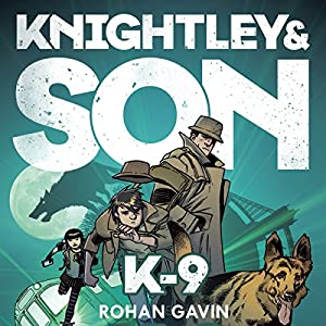 Knightley & Son: K-9 Audiobook