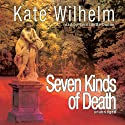 Seven Kinds of Death Audiobook by Kate Wilhelm Narrated by Bernadette Dunne