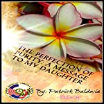 The Perfection of Purity: A Message to My Daughter | Patrick Baldwin