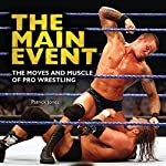 The Main Event: The Moves and Muscle of Pro Wrestling   Patrick Jones