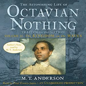 The Astonishing Life of Octavian Nothing: Volume 2: The Kingdom on the Waves | [M. T. Anderson]
