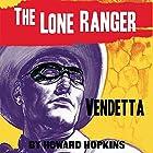 Vendetta: The Lone Ranger Hörbuch von Howard Hopkins Gesprochen von: Ferdie Luthy
