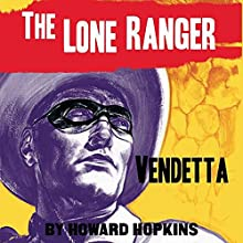 Vendetta: The Lone Ranger | Livre audio Auteur(s) : Howard Hopkins Narrateur(s) : Ferdie Luthy