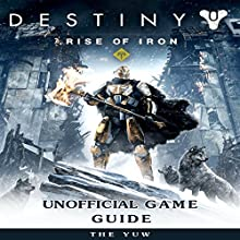 Destiny Rise of Iron Unofficial Game Guide Audiobook by The Yuw Narrated by tim titus