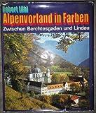 img - for Alpenvorland in Farben Zwischen Berchtesgaden und Lindau book / textbook / text book