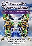 Evolução Espontânea (Portuguese Edition) Dr. Bruce H. Lipton e Steve Bhaerman