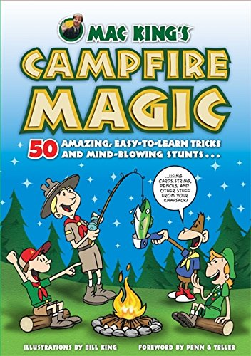 Mac King's Campfire Magic: 50 Amazing, Easy-to-Learn Tricks and Mind-Blowing Stunts Using Cards, String, Pencils, and Ot