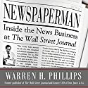 Newspaperman: Inside the News Business at The Wall Street Journal Audiobook by Warren Phillips Narrated by L. J. Ganser