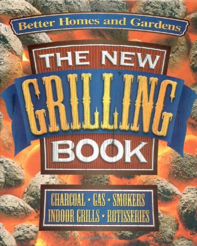 The New Grilling Book Better Homes Gardens Test Kitchen