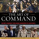 The Art of Command: Military Leadership from George Washington to Colin Powell (       UNABRIDGED) by Harry S. Laver, Jefferey J. Matthews Narrated by Scott Laurence Peterson