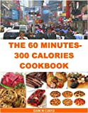 The 60 Minutes - 300 Calories Cookbook