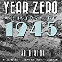 Year Zero: A History of 1945 (       UNABRIDGED) by Ian Buruma Narrated by Gildart Jackson