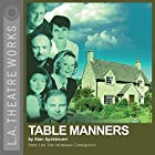 Table Manners: Part One of Alan Ayckbourn's The Norman Conquests Trilogy Hörspiel von Alan Ayckbourn Gesprochen von: Rosalind Ayres, Kenneth Danziger, Martin Jarvis, Jane Leeves, Christopher Neame, Carolyn Seymour