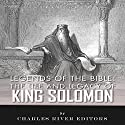 Legends of the Bible: The Life and Legacy of King Solomon Audiobook by  Charles River Editors Narrated by Bobby Brill