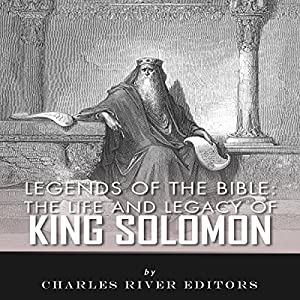 Legends of the Bible: The Life and Legacy of King Solomon Audiobook