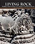 Living Rock: Buddhist, Hindu and Jain...