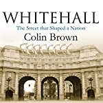 Whitehall: The Street that Shaped a Nation | Colin Brown