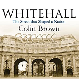 Whitehall: The Street that Shaped a Nation | [Colin Brown]