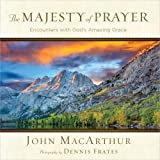 The Majesty of Prayer: Encounters with God's Amazing Grace (0736938419) by MacArthur, John