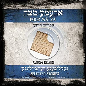 Poor Matza: Selected stories of Avrom Reisen translated from the Yiddish by Harvey Fink | [Avrom Reisen, Harvey Fink (translator)]