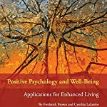 Positive Psychology and Well-Being: Applications for Enhanced Living | Frederick Brown,Cynthia LaJambe