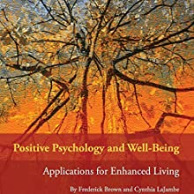 Positive Psychology and Well-Being: Applications for Enhanced Living | Livre audio Auteur(s) : Frederick Brown, Cynthia LaJambe Narrateur(s) : Rosemary Benson