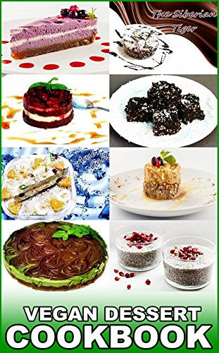 The Vegan Dessert Cookbook. Blossom with Raw Vegan Food: Healthy and Natural Dessert Recipes. by Howard T. Wilson