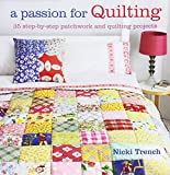 A Passion for Quilting: 35 Step-by-step Patchwork and Quilting Projects