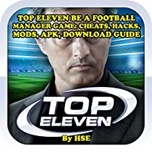 Top Eleven: Be a Football Manager: Cheats, Hacks, Mods, APK, Download Guide Audiobook by  HSE Narrated by Trevor Clinger