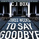 Three Weeks to Say Goodbye (       UNABRIDGED) by C. J. Box Narrated by John Bedford Lloyd