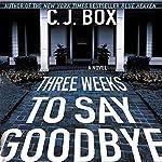 Three Weeks to Say Goodbye | C. J. Box