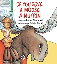 If You Give a Moose a Muffin- Laura Numeroff