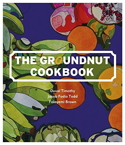 The Groundnut Cookbook by Duval Bankole Timothy, Folayemi Brown, Jacob Fodio Todd
