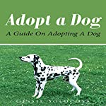 Adopt A Dog: A Guide On Adopting A Dog | Gessie Solocosa