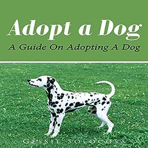 Adopt A Dog: A Guide On Adopting A Dog Audiobook