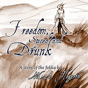 Freedom, Spiced and Drunk | [M. C. A. Hogarth]