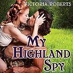 My Highland Spy: Highland Spies, Book 1 | Victoria Roberts