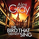 The Bird That Did Not Sing: A DCI Lorimer novel Audiobook by Alex Gray Narrated by Joe Dunlop