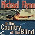 In the Country of the Blind (       UNABRIDGED) by Michael F. Flynn Narrated by J. Paul Guimont