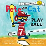Pete the Cat: Play Ball! (       UNABRIDGED) by James Dean Narrated by Teddy Walsh