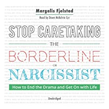 Stop Caretaking the Borderline or Narcissist: How to End the Drama and Get On with Life Audiobook by Margalis Fjelstad Narrated by Dawn McKelvie Cyr