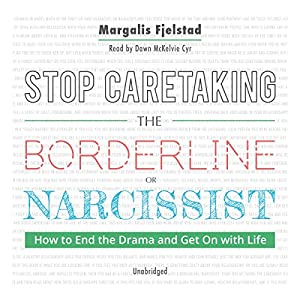 Stop Caretaking the Borderline or Narcissist Audiobook